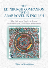 The Edinburgh Companion to the Arab Novel in English: The Politics of Anglo Arab and Arab American Literature and Culture Cover Image