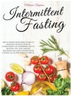 Intermittent Fasting: The Ultimate Beginner's Guide to Fighting Hunger Attacks Overcoming Eat Disorders and to Helping You Lose Weight. This Cover Image