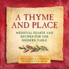 A Thyme and Place: Medieval Feasts and Recipes for the Modern Table Cover Image