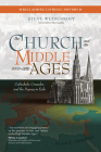 The Church and the Middle Ages (1000-1378): Cathedrals, Crusades, and the Papacy in Exile Cover Image