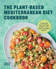 The Plant-Based Mediterranean Diet Cookbook: 75 Recipes for Lasting Weight Loss and Lifelong Health Cover Image