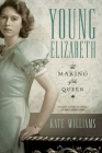 Young Elizabeth: The Making of the Queen Cover Image