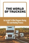 The World Of Trucking: An Insight To What Happens During The Load Hauling Process: Cons Of Trucking Cover Image