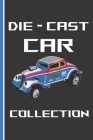 Die-Cast Car Collection: Notebook To Keep Track Of Your Collection Cover Image