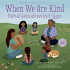 When We Are Kind / Nihá'ádaahwiinít'íigo Cover Image