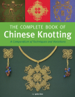 The Complete Book of Chinese Knotting: A Compendium of Techniques and Variations Cover Image