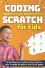 Coding Project and Games with Scratch for Kids: The best beginners guide on how to quickly learn to create animations with 15 fun games Cover Image