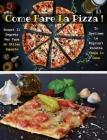 Come Fare La Pizza - Libro in Italiano Contenente Le Migliori Ricette Di Cucina - Full Color Hardback / Rigid Cover - Italian Version Book: Scopri Com Cover Image