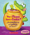 May I Please Have a Cookie? /¿Me puedes dar una galleta, por favor? (Bilingual) (Scholastic Reader, Level 1) Cover Image