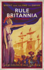 Rule Britannia: Brexit and the End of Empire Cover Image