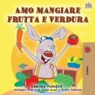 Amo mangiare frutta e verdura: I Love to Eat Fruits and Vegetables - Italian Edition (Italian Bedtime Collection) Cover Image