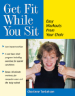 Get Fit While You Sit: Easy Workouts from Your Chair Cover Image