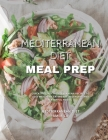 Mediterranean Diet Meal Prep: Quick and Easy Mediterranean Recipes to Lose Weight by Eating Fresh Genuine and Flavorful Foods. Cover Image