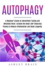 Autophagy: A Beginner's Guide to Intermittent Fasting and Metabolic Reset. Activate the Body's Self-Cleansing Process to Reduce I Cover Image