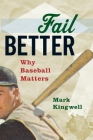 Fail Better: Why Baseball Matters Cover Image