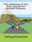 The Meaning of the Holy Qur'an for School Children Cover Image