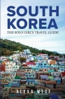 South Korea: The Solo Girl's Travel Guide Cover Image