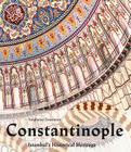 Constantinople: Istanbul S Historical Heritage Cover Image