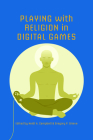Playing with Religion in Digital Games (Digital Game Studies) Cover Image