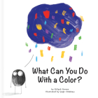 What Can You Do with a Color? (First Concepts) Cover Image
