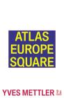 Atlas Europe Square (Urbanomic / Art Editions) Cover Image