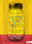 Looking for Lovely - Teen Girls' Bible Study Book: Collecting the Moments That Matter Cover Image