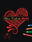 When Calls The Heart: Romantic Hearts Coloring Book, Love And Heart - Valentine's Day Edition, An emotional coloring experience! Convenient Cover Image