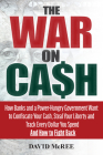 The War on Cash: How Banks and a Power-Hungry Government Want to Confiscate Your Cash, Steal Your Liberty and Track Every Dollar You Sp Cover Image