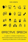 Effective Speech: A Guide To Create An Inspired And Memorable Speech, Improving Your Public Speaking And Become A Great Speaker Cover Image