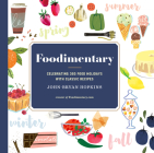 Foodimentary: Celebrating 365 Food Holidays with Classic Recipes Cover Image