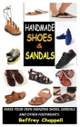 Handmade Sandals and Shoes: Make Your Own Amazing Shoes, Sandals and Other Footwear's. Cover Image