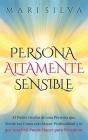 Persona altamente sensible: El poder oculto de una persona que siente las cosas con mayor profundidad y lo que una PAS puede hacer para prosperar Cover Image