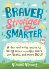 Braver Stronger Smarter: A Fun and Easy Guide to Being More Mindful, More Confident, and More You! Cover Image