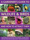 A Gardener's Guide to Wildlife & Birds and How to Attract Them: Two Practical Books for Animal Lovers with Step-By-Step Advice and Over 1700 Photograp Cover Image