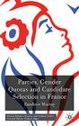 Parties, Gender Quotas and Candidate Selection in France (French Politics) Cover Image