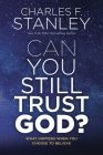 Can You Still Trust God?: What Happens When You Choose to Believe Cover Image