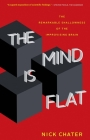The Mind Is Flat: The Remarkable Shallowness of the Improvising Brain Cover Image