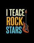 I Teace Rock Stars: Teacher Appreciation Notebook Or Journal Cover Image