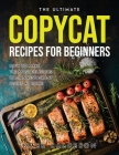 The Ultimate Copycat Recipes for Beginners: How to Make the Most Delicious Italian Restaurant Dishes at Home Cover Image