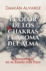 El Olor de los Chakras, El Aroma del Alma: Aromaterapia en su Estado más Puro Cover Image