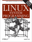 Linux System Programming: Talking Directly to the Kernel and C Library Cover Image
