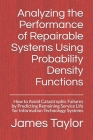 Analyzing the Performance of Repairable Systems Using Probability Density Functions: How to Avoid Catastrophic Failures by Predicting Remaining Servic Cover Image