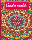 Complex Mandala: Relaxing Coloring Books for Adults Featuring Complex Mandala Coloring for Stress Relief and Relaxation Cover Image
