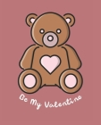 Be My Valentine: Ruled Composition Notebook Cover Image