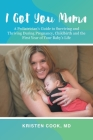 I Got You Mama: A Pediatrician's Guide to Surviving and Thriving During Pregnancy, Childbirth and the First Year of Your Baby's Life Cover Image