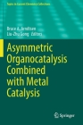 Asymmetric Organocatalysis Combined with Metal Catalysis (Topics in Current Chemistry Collections) Cover Image