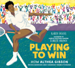 Playing to Win: How Althea Gibson Broke Barriers and Changed Tennis Forever Cover Image