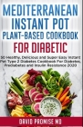 Mediterranean Instant Pot Plant-Based Cookbook for Diabetic: 50 Healthy, Delicious and Super Easy Instant Pot Type 2 Diabetes Cookbook For Diabetes, P Cover Image