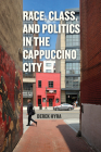 Race, Class, and Politics in the Cappuccino City Cover Image
