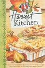 Harvest Kitchen Cookbook: Savor Autumn's Best Family Recipes, a Bushel or Tips and Gifts from the Kitchen...All to Warm Your Home This Season (Seasonal Cookbook Collection) Cover Image